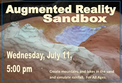 Augmented Reality Sandbox Wednesday, July 11 at 5:00 pm.  For All Ages