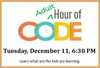 Adult Hour of Code Tuesday, December 11, 6:30 pm.  Please Register