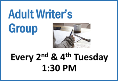 Adult Writer's Group Every 2nd and 4th Tuesday at 1:30 pm