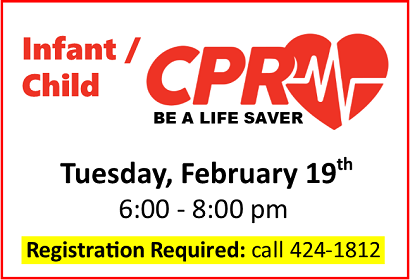Infant/ Child CPR: Tuesday, February 19, 2019 and March 5, 2019 at 6:00-8:00p.m.registration required due to limited space