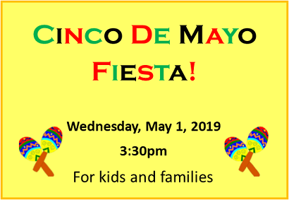 Cinco de Mayo Fiesta!, Wednesday, May 1 at 3:30 pm