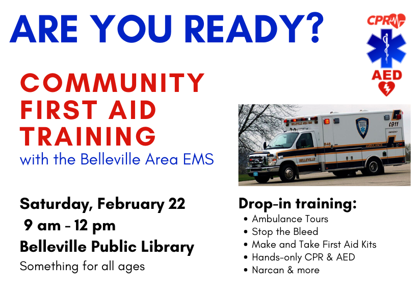 Are You Ready?  Community First Aid Training with the Belleville Area EMS, Saturday, February 22, 2020 at Belleville Public Library from 9:00 am to Noon.