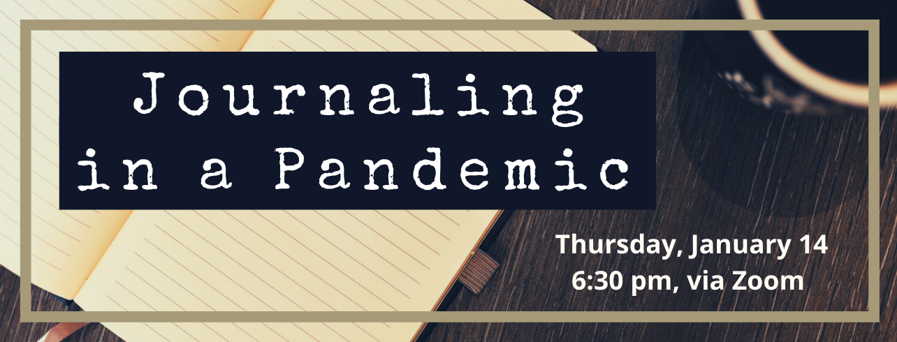 Journaling in a Pandemic, Thursday, January 14, at 6:30 via Zoom