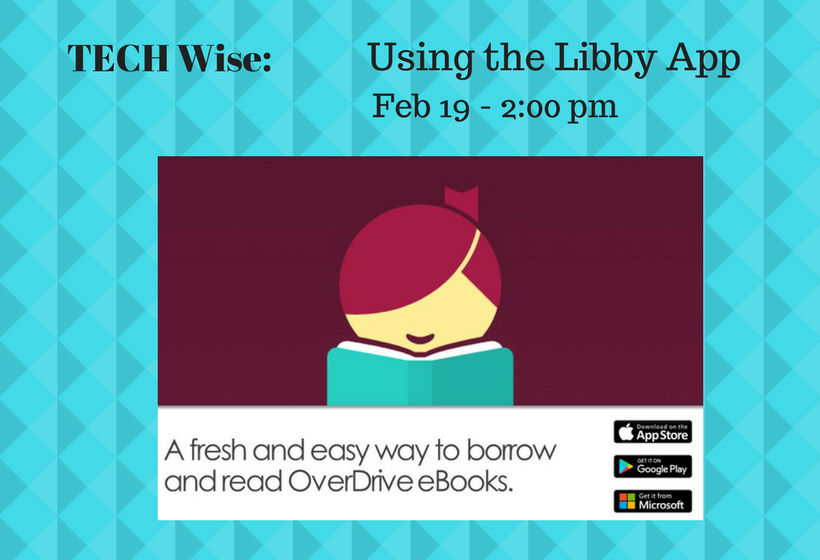 Using the Libby App, Monday February 19, 2 pm.  Please Register