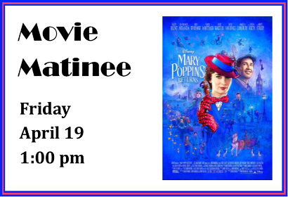 Movie Matinee of Mary Poppins Returns, Friday, April 19 at 1:00 pm
