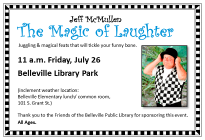 The Magic of Laughter, Friday, July 26 at 11:00 am in Library Park.  Picnic sponsored by the Friends to follow at noon.