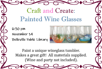 Craft and Create: Painted Wine Glasses, Thursday, November 14 at 6:30 pm, please register.  All materials supplied.
