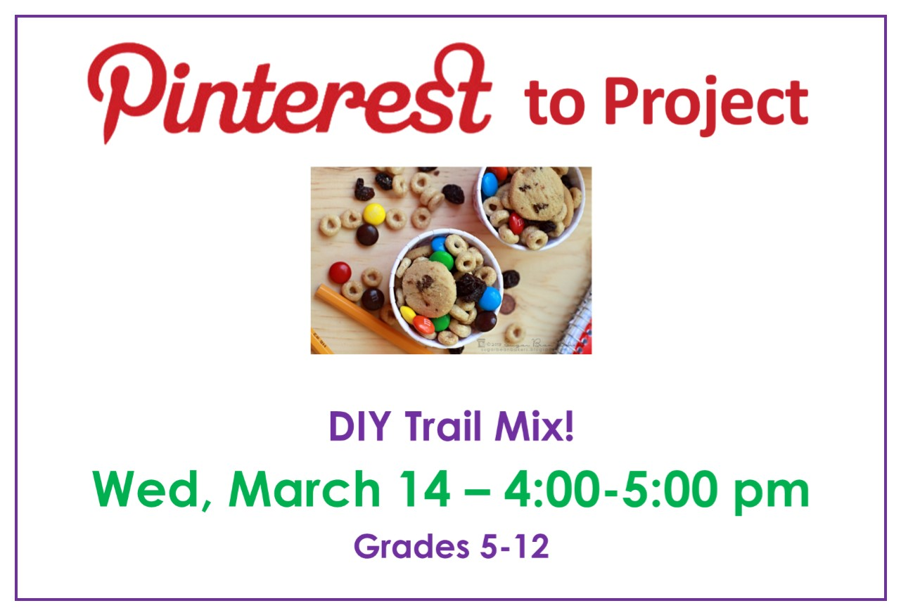 Pinterest to Project DIY Trail Mix  Wed March 14, 4: - 5:00 pm Ages 10+
