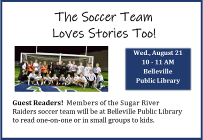 The Soccer Team Loves Stories Too! Wednesday, August 21, 10-11 am, Belleville Public Library. Guest Readers
