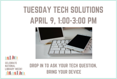 Tuesday Tech Solutions, April 9, 2019, 1:00- 3:00 pm