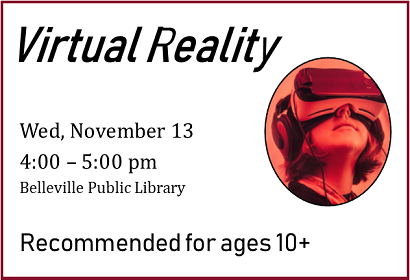 Virtual Reality, Wednesday, November 13 frp, 4:00- 5:00 pm.  Recommended for ages 10+.