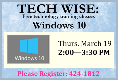 Get Comfortable with Windows 10, Thursday, March 19, 2020 at 2:00 pm.  Please Register
