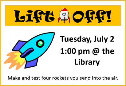 Lift Off Tuesday, July 2, 2019 at 1:00 pm at the library.
