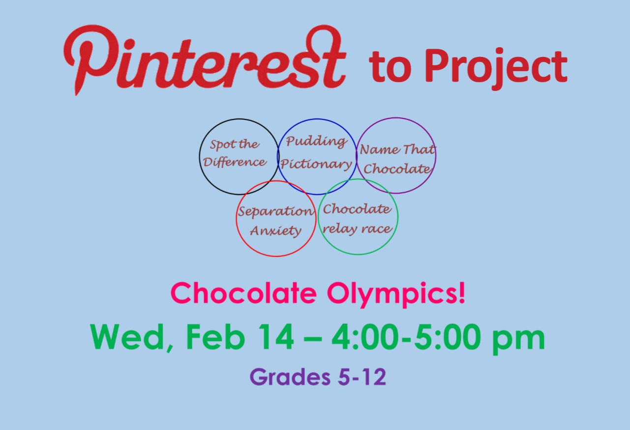 Pinterest to Project Chocolate Olympics Feb 14, 4-5 pm, grades 5-12