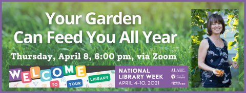 Your Garden Can Feed You All Year with Megan Cain, April 8 at 6:00 pm, virtually. Part of National Library Week