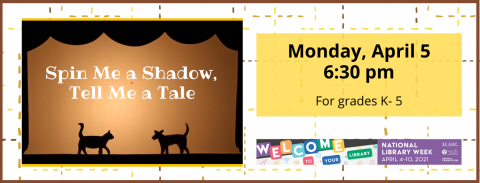 Spin Me a Shadow, Tell Me a Tale.  April 5 at 6:30 pm via Zoom. For National Library Week