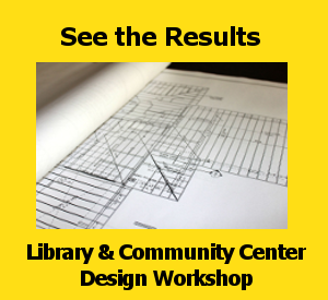See the Results from the Library & Community Center Design Workshop