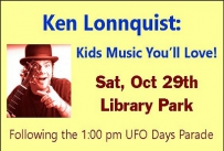 Ken Lonnquist: Kids Music You'll Love Saturday October 29th in Library Park following the 1:00 pm UFO Days Parade