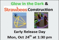 Glow in the Dark and Strawbees Construction Early Release Day Monday October 24th at 1:30 pm