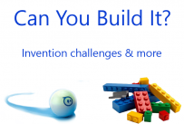 Can You Build It? Invention challenges and more