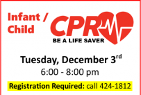 Infant and Child CPR (non-certification) class, Tuesday, December 3rd from 6:00 - 8:00 pm.  Registration Required, call 424-1812.