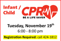 Infant and Child CPR (non-certification) Tuesday, November 19th, 6-8 pm.  Registration required - call 424-1812