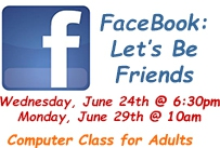 facebook let's be friends wednesday June 24 at 6:30pm Monday June 29th at 10am computer class for adults