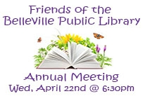 Friends of the Belleville Public Library annual meeting wed april 22nd at 6:30pm