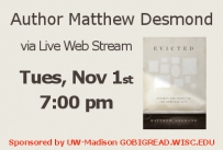 Author Matthew Desmond via Live Web Stream Tuesday November 1st at 7:00 pm sponsored by UW Madison go big read dot wisc dot edu