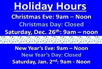 Holiday hours Christmas Eve 9am to noon Christmas Day closed Saturday December 26th 9am to noon