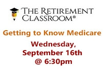 The retirement classroom getting to know medicare Wednesday, September 16th at 6:30pm