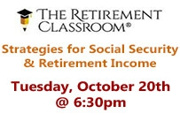 The Retirement Classroon Strategies for Social Security and retirement income Tuesday October 20th at 6:30pm