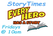 Storytime Every Hero has a story Fridays at 10am