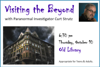 Visiting the Beyond with Curt Strutz, Thursday, October 10, 6:30 pm at Old Library (18 S. Vine St.)