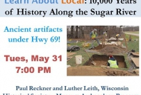 Learn About Local: 10,000 Years of History Along the Sugar River Ancient artifacts under highway 69 Tuesday May 3rd at 7:00 PM