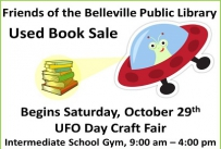 Friends of the Belleville Public Library Used Book Sale Begins Saturday, October 29th UFO Day Craft Fair Intermediate School Gym 9:00 am to 4:00 pm