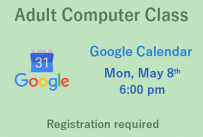 Adult Computer Class Google Calendar Monday May 8th at 6:00 pm Registration required