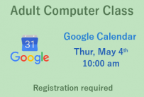 Adult Computer Class Google Calendar Thursday may 4th at 10:00 am Registration required