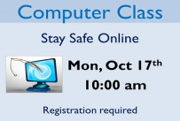 Computer Class Stay Safe Online Monday October 17th at 10:00 am Registration required