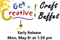 Get Creative! Craft Buffet Early Release Monday, May 8th at 1:30 pm