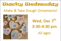 Wacky Wednesday Make and Take Dough Ornaments Wednesday December 7th from 3:30-4:30 pm Children of All Ages