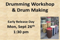 Drumming Workshop and drum making Early Release Day Monday September 26th at 1:30 pm