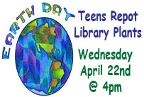 earth day teens repot library plants wednesday april 22nd at 4pm