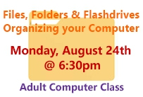files folders and flashdrives organizing your computer monday August 24th at 6:30pm adult computer class