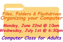 files folders and flashdrives organizing your computer monday June 22 at 10am Wednesday July 1st at 6:30pm computer class for adults