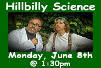 Hillbilly Science Monday June 8th at 1:30pm
