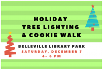 Holiday Tree Lighting and Cookie Walk, Belleville Library Park on Saturday, December 7, 4:00 - 6:00 pm