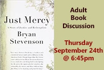 Adult Book Discussion Just Mercy by Bryan Stevenson Thursday September 24th at 6:45pm
