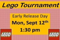 Lego Tournament Early Release Day Monday September 12th 1:30 pm