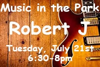 Music in the Park Robert J Tuesday July 21st 6:30-8pm